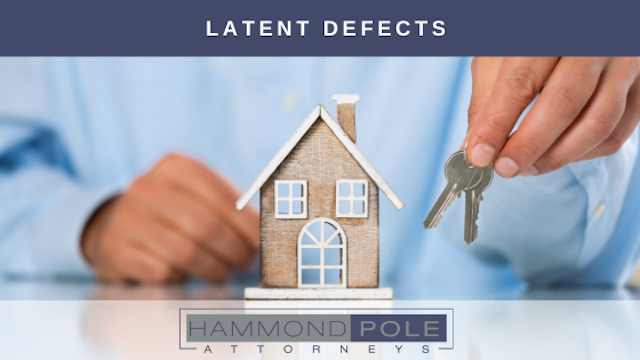 Latent defect by Hammond Pole Attorneys