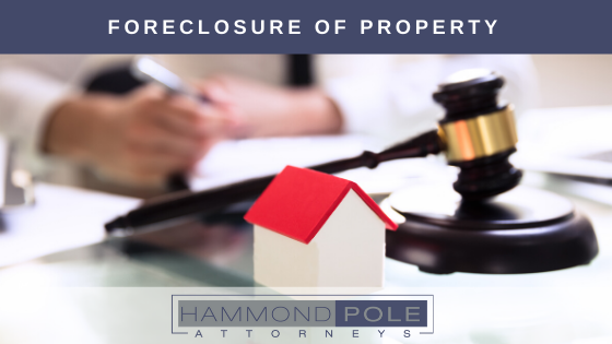 What you need to know around foreclosures and property | Hammond Pole Attorneys